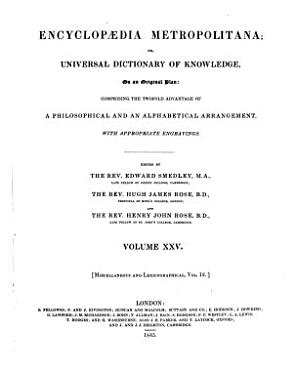 Encyclopaedia Metropolitana  or  universal dictionary of knowledge  on an original plan  comprising the twofold advantage of a philosophical and an alphabetical arrangement  with appropriate engravings PDF