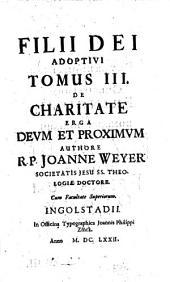 Filii Dei Adoptivi: De Charitate Erga Devm Et Proximvm, Volume 3
