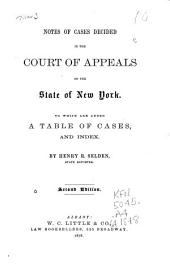 Notes of Cases Decided in the Court of Appeals of the State of New York [1852-54]: To which are Added a Table of Cases, and Index