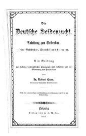 Die deutsche seidenzucht: anleitung zum seidenbau, seine geschichte, statistik und literatur