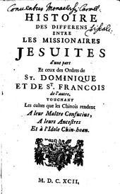 La Morale Pratique Des Jesuites: Histoire Des Differens Entre Les Missionaires Jesuites d'une part Et ceux des Ordres de St. Dominique Et De St. Francois de l'autre ...