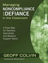 Managing Noncompliance and Defiance in the Classroom: A Road Map for Teachers, Specialists, and Behavior Support Teams