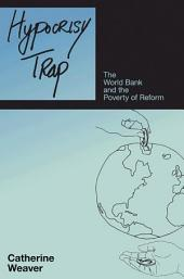 Hypocrisy Trap: The World Bank and the Poverty of Reform