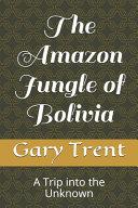 The Amazon Jungle of Bolivia