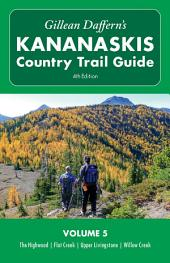 Gillean Daffern's Kananaskis Country Trail Guide - 4th Edition: Volume 5: Highwood - Flat Creek - Upper Livingstone - Willow Creek, Edition 4