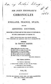 Sir John Froissart's Chronicles of England, France, Spain, and the Adjoining Countries, from the Latter Part of the Reign of Edward II. to the Coronation of Henry IV.