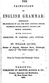 The principles of English grammar: comprising the substance of all the most approved English grammars extant, briefly defined and neatly arranged, with copious exercises in parsing and syntax