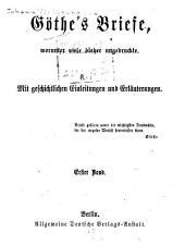 Göthe's Briefe: worunter viele bisher ungedruckte. Mit geschichtlichen Einleitungen und Erläuterungen, Band 1