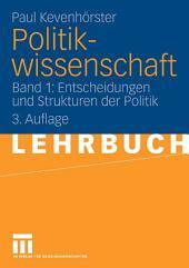 Politikwissenschaft: Band 1: Entscheidungen und Strukturen der Politik, Ausgabe 3
