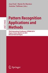 Pattern Recognition Applications and Methods: Third International Conference, ICPRAM 2014, Angers, France, March 6-8, 2014, Revised Selected Papers