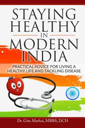 Staying Healthy in Modern India: Practical Advice for Living a Healthy Life and Tackling Disease
