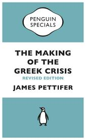 The Making of the Greek Crisis: New Revised Edition: 2015