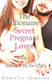The Billionaire's Secret Pregnant Lover 1: Seduced by the CEO