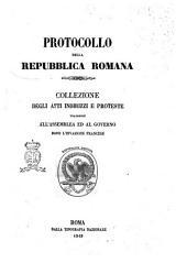 Protocollo della Repubblica romana collezione degli atti indirizzi e proteste tramesse all'assemblea ed al governo dopo l'invasione francese