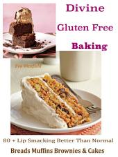 Divine Gluten Free Baking: 80 + Lip Smacking Better Than Normal Breads Muffins Brownie & Cakes