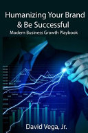 Humanizing Your Brand Be Successful Modern Business Growth Playbook Book PDF