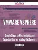 Vmware Vsphere - Simple Steps to Win, Insights and Opportunities for Maxing Out Success