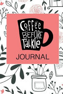 Coffee Before Talkie Journal: 6 X 9 100 Pages