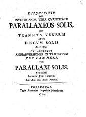 Disquisitio de inuestiganda vera quantitate parallaxeos solis, ex transitu Veneris ante discum solis anno 1769, cui accedunt animaduersiones in tractatum ... De parallaxi solis. Auctore Andrea Joh. Lexell ..