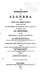 An Introduction to Algebra, with Notes and Observations: Designed for the Use of Schools and Places of Public Education. To which is Added an Appendix, on the Application of Algebra to Geometry
