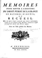 Mémoires pour servir à l'histoire du droit public de la France en matiéres d'impôts: ou, Recueil de ce qui s'est passé de plus 1775, avec une table génerale de matiéres