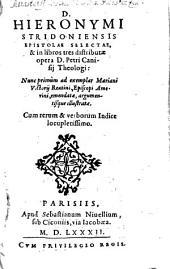 D. Hieronymi Stridoniensis Epistolae Selectae, & in libros tres distributae: Cum rerum & verborum Indice locupletissimo