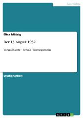 Der 13. August 1932: Vorgeschichte – Verlauf - Konsequenzen