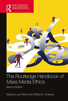 The Routledge Handbook of Mass Media Ethics