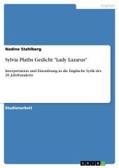 """Sylvia Plaths Gedicht """"Lady Lazarus"""": Interpretation und Einordnung in die Englische Lyrik des 20. Jahrhunderts"""