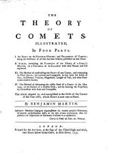 The Theory of Comets, Illustrated, in Four Parts: An essay on the natural history and philosophy of comets .... Tables, containing the elements of the theory of a comet's motion .... The method of constructing the orbit of any comet .... The method of delineating the visible path of a comet ... The whole adapted to, and exemplified in the orbit of the comet of the year 1682 .... I.. II.. III.. IV.