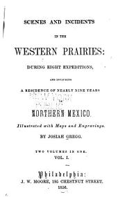 Scenes and Incidents in the Western Prairies: During Eight Expeditions, and Including a Residence of Nearly Nine Years in Northern Mexico ...