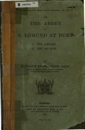 On the Abbey of S. Edmund at Bury: I. The Library. II. The Church