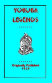 YORUBA LEGENDS: 40 West African Folklore and tales from the Yoruba People