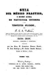 Guia del médico practico, o resumen general de patologia interna y de terapéutica aplicadas: Volumen 7