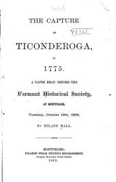 The Capture of Ticonderoga, in 1775: A Paper Read Before the Vermont Historical Society, at Montpelier, Tuesday, October 19th, 1869
