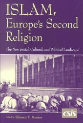 Islam, Europe's Second Religion: The New Social, Cultural, and Political Landscape