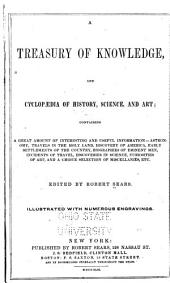 A Treasury of Knowledge, and Cyclopædia of History, Science, and Art ...