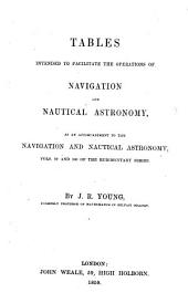 Tables Intended to Facilitate the Operations of Navigation and Nautical Astronomy, as an Accompaniment to the Navigation and Nautical Astronomy by J. R. Young