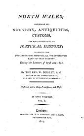 North Wales: Including Its Scenery, Antiquities, Customs, and Some Sketches of Its Natural History, Delineated from Two Excursions Through All the Interesting Parts of that Country, During the Summers of 1798 and 1801 : Illustrated with a Map, Frontispieces, and Music ; in Two Volumes, Volume 2