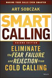 Smart Calling: Eliminate the Fear, Failure, and Rejection from Cold Calling, Edition 2