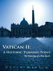 Vatican Ii: a Historic Turning Point: The Dawning of a New Epoch