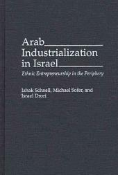Arab Industrialization in Israel: Ethnic Entrepreneurship in the Periphery