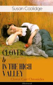 CLOVER & IN THE HIGH VALLEY (Clover Carr Chronicles) - Illustrated: Childrenäó»s Classics Series - The Wonderful Adventures of Katy Carräó»s Younger Sister in Colorado (Including the story äóìCurly Locksäó�)