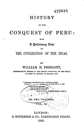 History of the conquest of Peru  with a preliminary view of the civilization of the Incas PDF