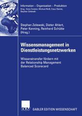 Wissensmanagement in Dienstleistungsnetzwerken: Wissenstransfer fördern mit der Relationship Management Balanced Scorecard
