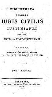 Bibliotheca selecta iuris civilis Iustinianei: nec non ante- et post-Iustinianei, Volume 3
