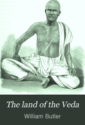 The Land of the Veda: Being Personal Reminiscences of India ... Also, Statistical Tables of Christian Missions ...