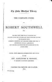 The Complete Poems of Robert Southwell S.J.: For the First Time Fully Collected and Collated with the Original and Early Editions and Mss. and Enlarged with Hitherto Unprinted and Inedited Poems from Mss. at Stonyhurst College, Lancashire, and Original Illustrations and Facsimiles in the Quarto Form