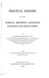 Practical Surgery: Including Surgical Dressings, Bandaging, Ligations and Amputations