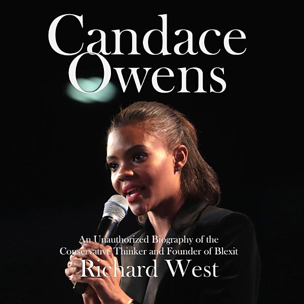 Download Candace Owens  An Unauthorized Biography of the Conservative Thinker and Founder of Blexit Book